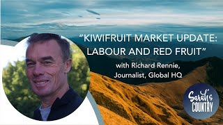 """Kiwifruit market update: labour and red fruit"" with Richard Rennie, Journalist, Global HQ"