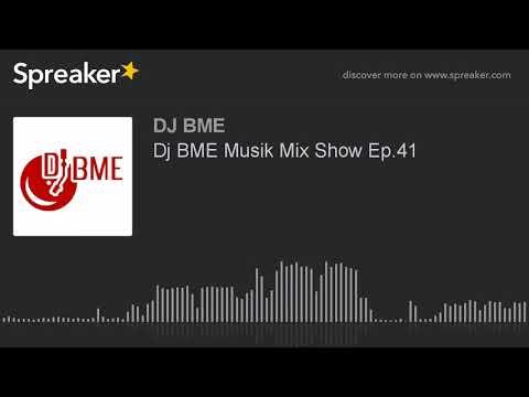 Dj BME Musik Mix Show Ep.41 (part 1 of 2)