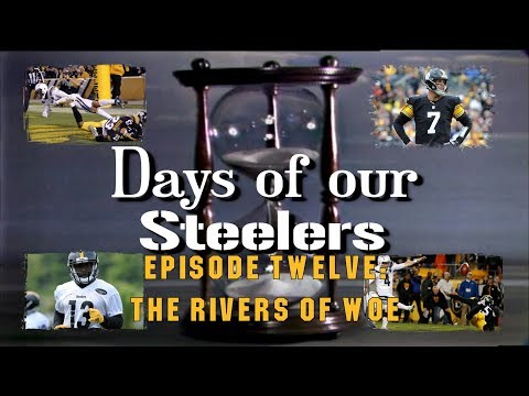 Days of our Steelers - Episode Twelve: The Rivers of Woe