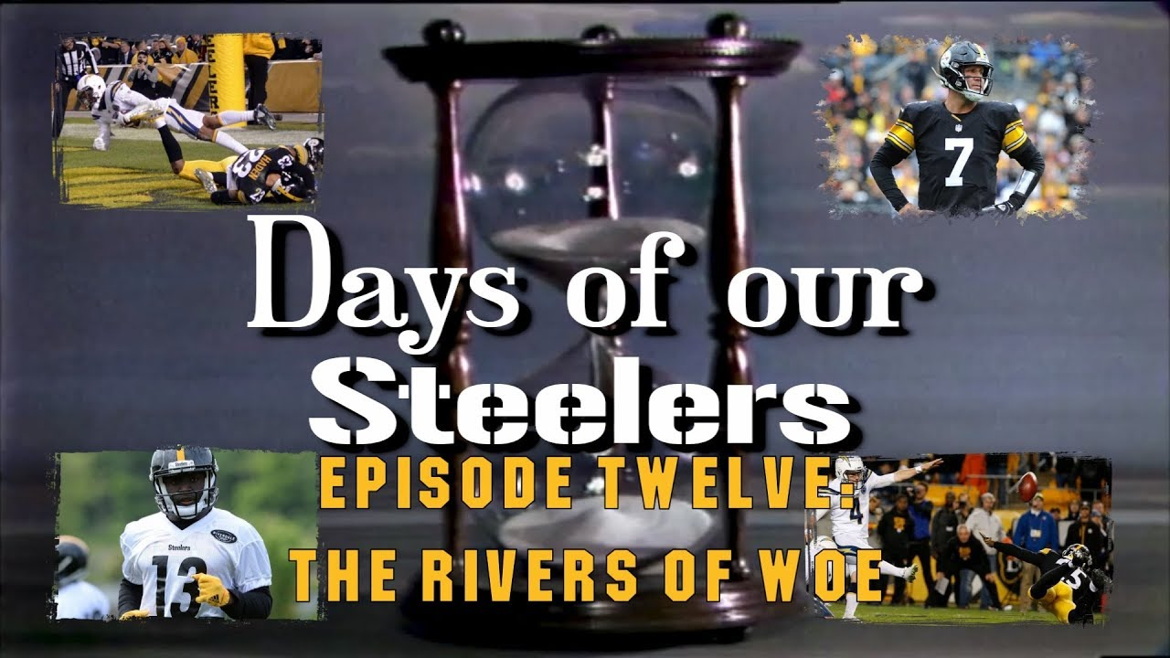 days-of-our-steelers-episode-twelve-the-rivers-of-woe