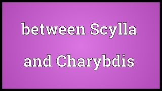 Between Scylla and Charybdis Meaning