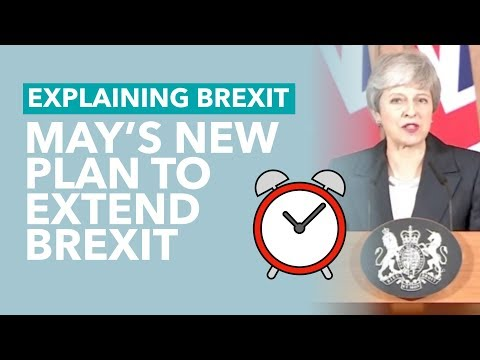 May's New Plan to Extend Brexit - Brexit Explained