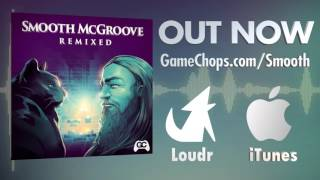 SMOOTH MCGROOVE REMIXED [ GameChops & Smooth McGroove ]