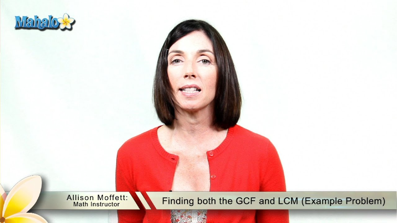 Finding Both The Gcf And Lcm Example Problem