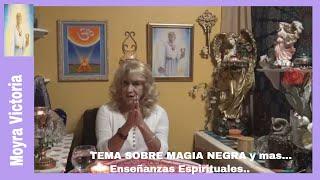 TEMA SOBRE MAGIA NEGRA Y MAS... Enseñanzas Espirituales- Con Moyra Victoria Clarividente