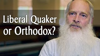 Are You a Liberal or Orthodox Quaker?