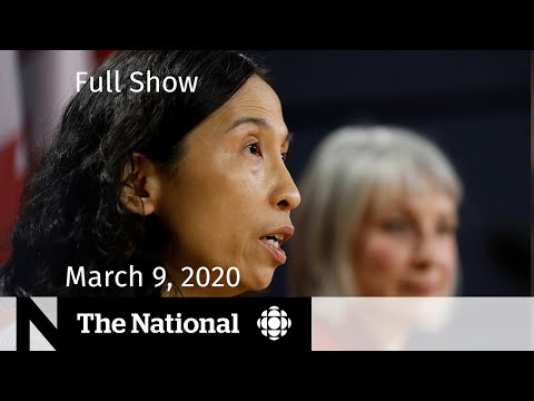 The National for Monday, March 9 — Canada's first COVID-19 death; Large events cancelled