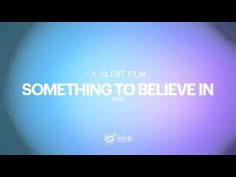 A Silent Film - Something To Believe In