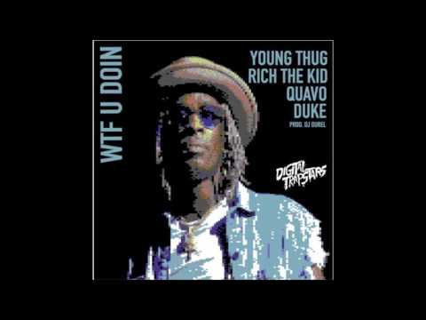 Young Thug WTF You Doin Feat. Quavo, Rich The Kid & Duke *NEW SONG 2017*