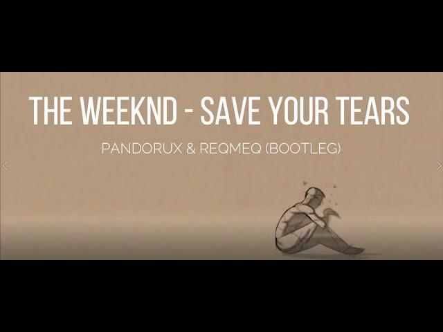 The Weeknd - Save Your Tears (Pandorux & Reqmeq Bootleg) (Lyric Video)