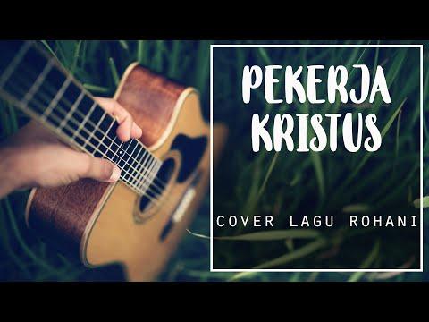 Lagu Rohani Cover Pekerja Kristus with Chord (Chord G)