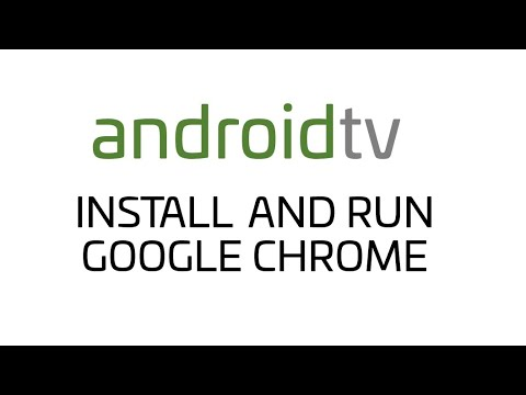 Android TV - How do I install and run Google Chrome on my TV?
