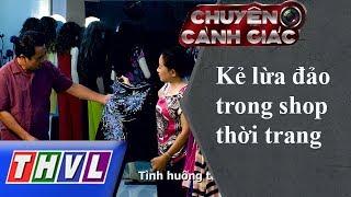 THVL | Chuyện cảnh giác: Kẻ lừa đảo trong shop thời trang