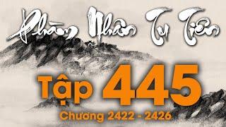 Phàm Nhân Tu Tiên - Tập 445 (Chương 2422- 2426) | Truyện Audio
