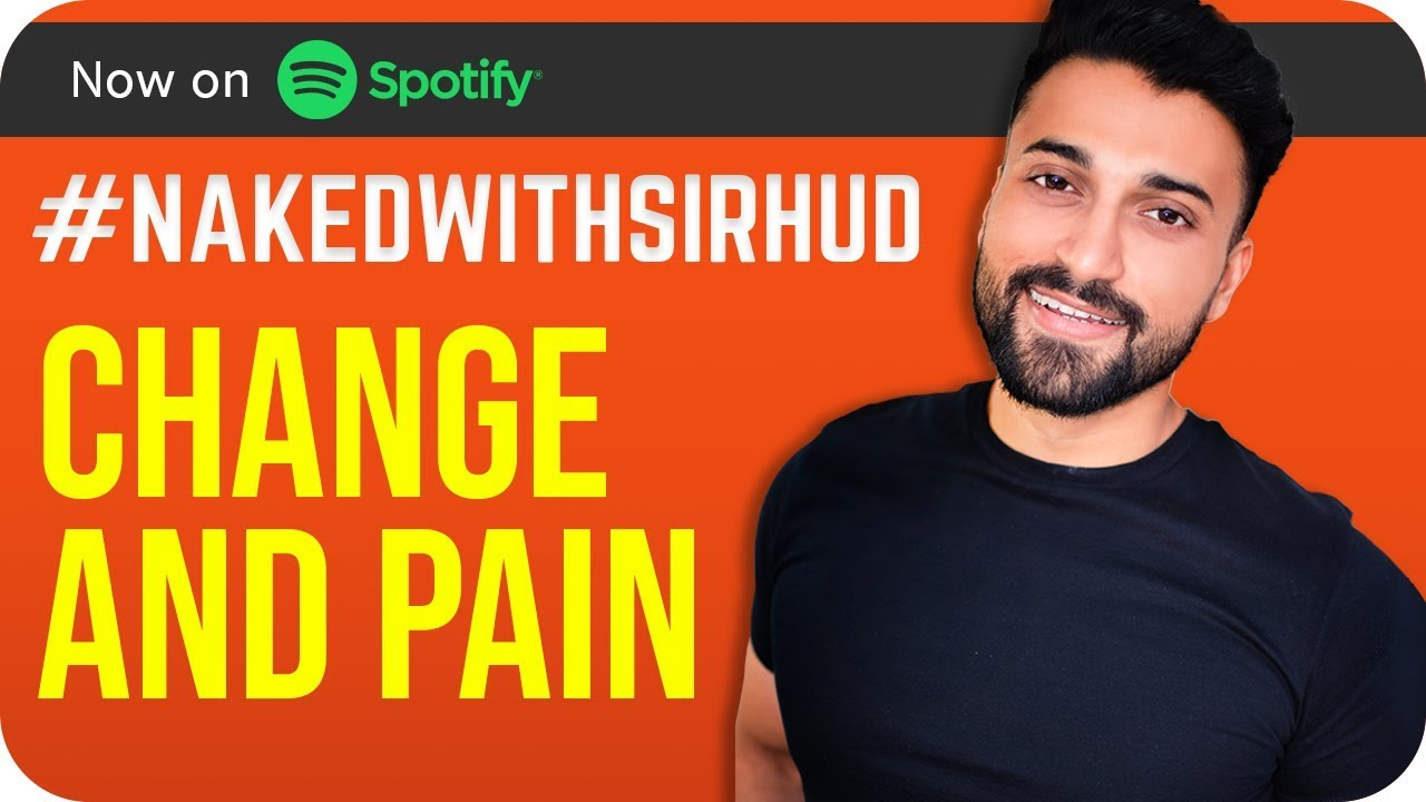 Why Do We Face Difficulty While Changing Ourselves? #NakedWithSirhud Ep 2