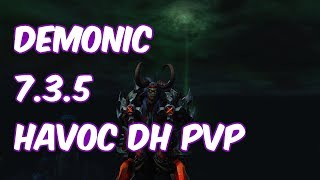 DEMONIC - 7.3.5 Havoc Demon Hunter PvP - WoW Legion