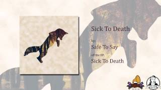 Watch Safe To Say Sick To Death video