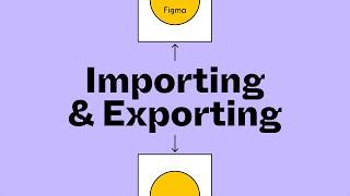 Figma Tutorial: Importing & Exporting