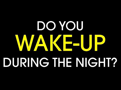 Do you wake-up during the night?