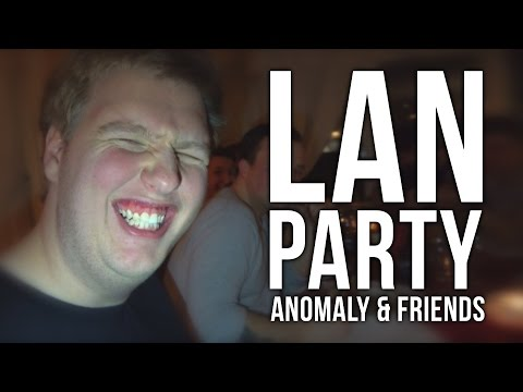 LAN PARTY WITH ANOMALY AND FRIENDS (PART 1)