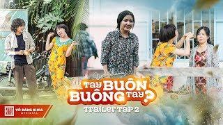 Tay Buôn, Buông Tay? Trailer 2 | Hoài Linh, Ngân Quỳnh, Huỳnh Lập, Tuấn Dũng, Hoàng Long, Đăng Khoa