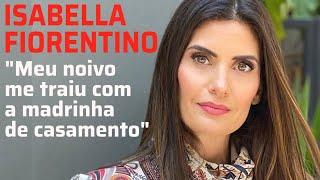 Isabella Fiorentino revela que ex-noivo a traiu com a melhor amiga