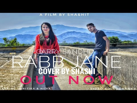 RABB JANE | GARRY SANDHU | (COVER BY SHASHI) | A FILM BY SHANKY AND HITIN | FULL HD 1080 |
