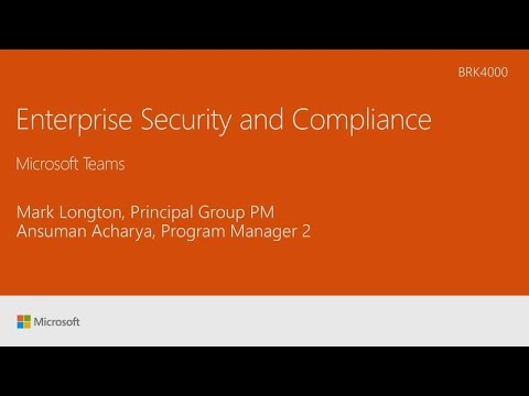 Learn about enterprise security and compliance with Microsoft Teams - BRK4000