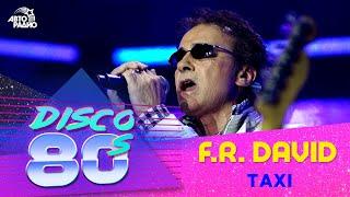 F.R. David - Taxi (Disco of the 80's Festival, Russia, 2008)
