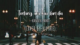 Cover images Kangen band tentang aku kau & dia (cover by vioshie)
