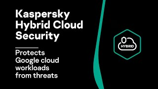 Kaspersky Hybrid Cloud Security protects Google Cloud workloads from threats