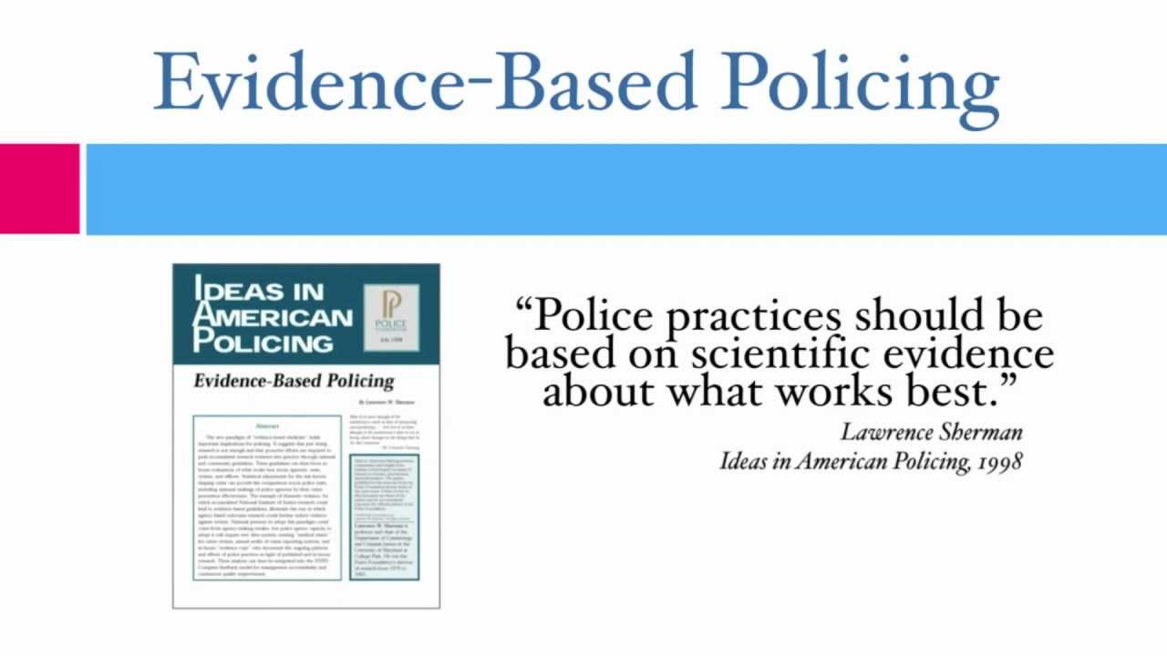 evidence based policing Evidence-based policing: translating research into practice [cynthia lum, christopher s koper] on amazoncom free shipping on qualifying offers today's police agencies are in a period of both crisis and reform as they try to improve their ability to deliver public safety to citizens in ways that are effective.