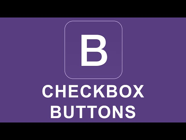 Bootstrap 4 Tutorial 14 - Checkbox Buttons