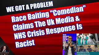 """Race Baiting """"Comedian"""" Claims The UK Media & NHS Crisis Response Is Racist"""