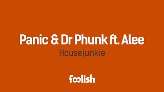 Panic & Dr Phunk ft. Alee - Housejunkie