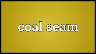 Coal seam Meaning