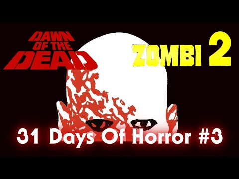 31 Days Of Horror #3: Dawn of the Dead (1978) and Zombi 2 (1979) REVIEW!!!!