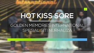 Golden Memories International Spesial Siti Nurhaliza - Hot Kiss Sore