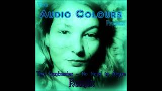 The Cranberries - No Need to Argue (Audio Colours Remix)