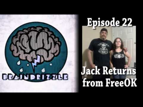Braindrizzle Ep22 - Jack Returns from FreeOK