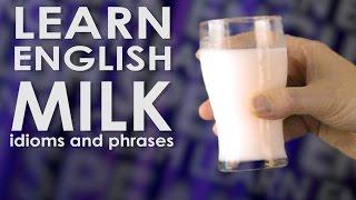 Learn English idioms & phrases using MILK - Learn English phrases and idioms using the word 'milk'