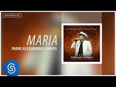 Padre Alessandro Campos - Maria (Quando Deus Quer, Ninguém Segura) [Áudio Oficial]