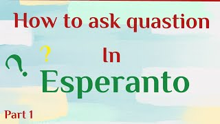 Learn to ask questions in Esperanto