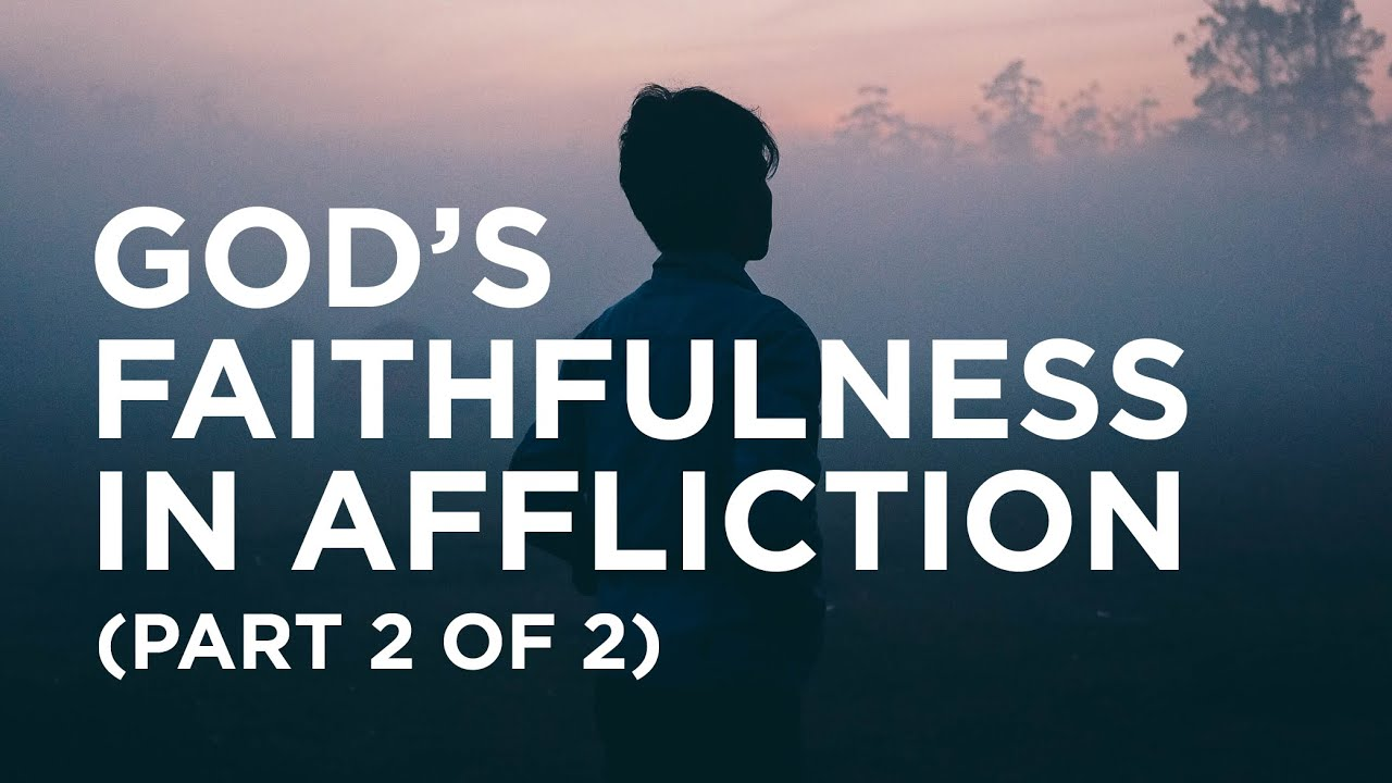 God's Faithfulness in Affliction (Part 2 of 2) - Alistair Begg