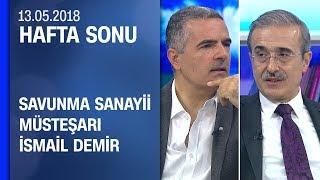 İsmail Demir teknoloji ve endüstrideki gelişmeleri anlattı - Hafta Sonu 13.05.2018 Pazar