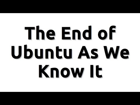 The End of Ubuntu As We Know It