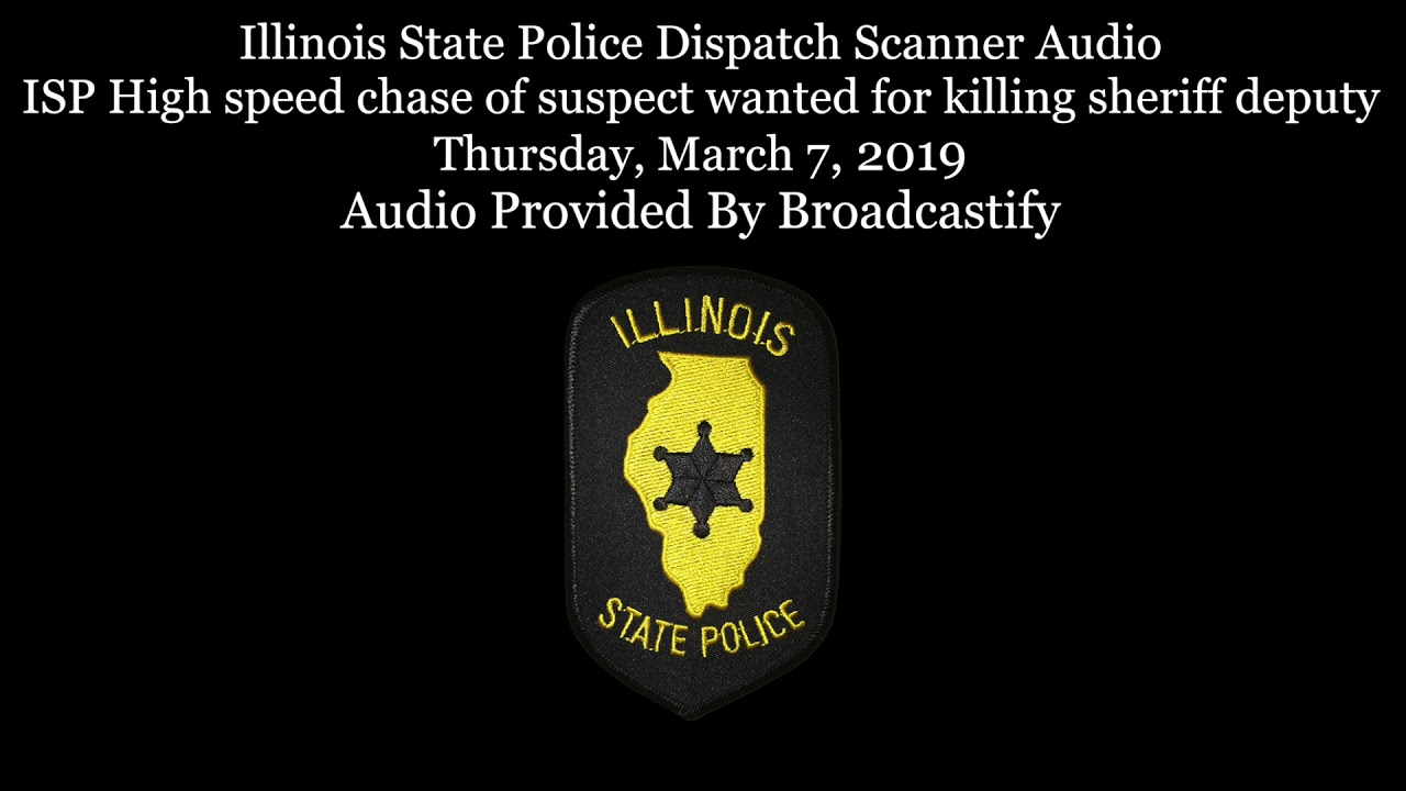 Illinois State Police Dispatch Scanner Audio High speed chase of suspect  wanted for killing deputy