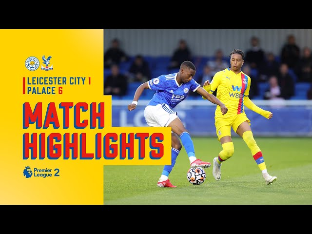 U23 Highlights: Leicester City 1-6 Crystal Palace