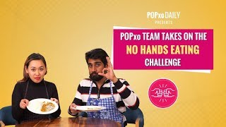 POPxo Team Takes On The No Hands Eating Challenge - POPxo