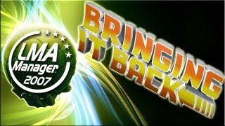 LMA Manager 2007 - Bringing It Back - Episode 1 - Making The Team
